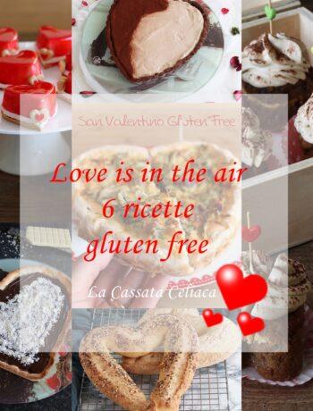 Love is in the air, 6 ricette per San Valentino - La Cassata Celiaca