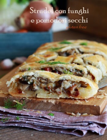 Strudel con funghi e pomodori secchi senza glutine - La Cassata Celiaca